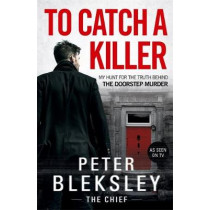 To Catch A Killer - My Hunt for the Truth Behind the Doorstep Murder by Peter Bleksley, 9781786069832