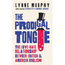 The Prodigal Tongue: The Love-Hate Relationship Between British and American English by Lynne Murphy, 9781786072696