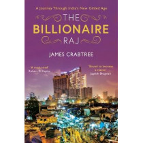 The Billionaire Raj: SHORTLISTED FOR THE FT & MCKINSEY BUSINESS BOOK OF THE YEAR AWARD 2018 by James Crabtree, 9781786073808