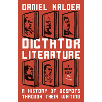 Dictator Literature: A History of Bad Books by Terrible People by Daniel Kalder, 9781786075383