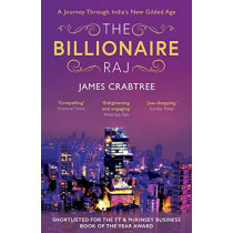 The Billionaire Raj: SHORTLISTED FOR THE FT & MCKINSEY BUSINESS BOOK OF THE YEAR AWARD 2018 by James Crabtree, 9781786075598
