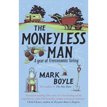 The Moneyless Man: A Year of Freeconomic Living by Mark Boyle, 9781786075994