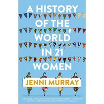 A History of the World in 21 Women: A Personal Selection by Jenni Murray, 9781786076281