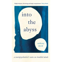 Into the Abyss: A neuropsychiatrist's notes on troubled minds by Prof. Anthony David, 9781786077059