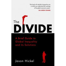 The Divide: A Brief Guide to Global Inequality and its Solutions by Jason Hickel, 9781786090034