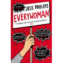 Everywoman: One Woman's Truth About Speaking the Truth by Jess Phillips, 9781786090065
