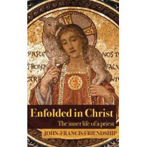 Enfolded in Christ: The Inner Life of the Priest by John-Francis Friendship, 9781786220462