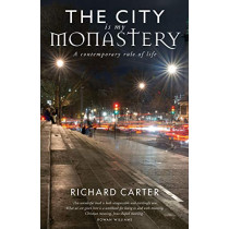 The City is my Monastery: A contemporary rule of life by Richard Carter, 9781786222138