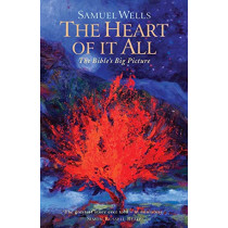 The Heart Of It All: The Bible's Big Picture by Samuel Wells, 9781786222251