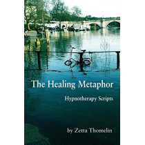 The Healing Metaphor: Hypnotherapy Scripts by Zetta Thomelin, 9781786231406