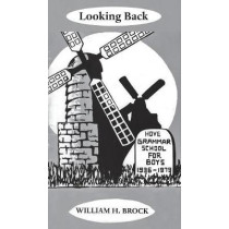 Looking Back: Hove Grammar School For Boys - 1936 - 1979 by William H. Brock, 9781786231550