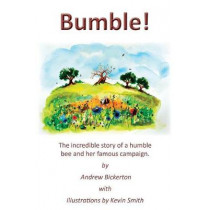 Bumble!: The incredible story of a humble bee and her famous campaign by Andrew Bickerton, 9781786233332