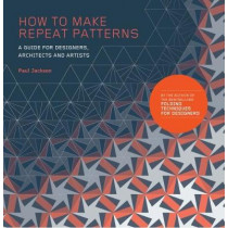 How to Make Repeat Patterns: A Guide for Designers, Architects and Artists by Jackson Paul, 9781786271297