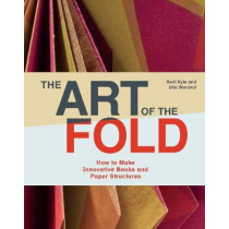 The Art of the Fold: How to Make Innovative Books and Paper Structures by Hedi Kyle, 9781786272935