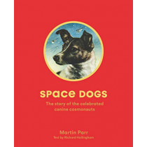 Space Dogs: The Story of the Celebrated Canine Cosmonauts by Martin Parr, 9781786274113