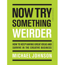 Now Try Something Weirder: How to keep having great ideas and survive in the creative business by Michael Johnson, 9781786274182