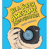 Be a Super Awesome Photographer by Henry Carroll, 9781786275578