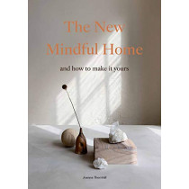 The New Mindful Home: And how to make it yours by Joanna Thornhill, 9781786278999