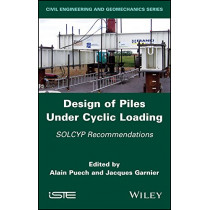 Design of Piles Under Cyclic Loading: SOLCYP Recommendations by Alain Puech, 9781786301987