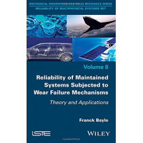 Reliability of Maintained Systems Subjected to Wear Failure Mechanisms: Theory and Applications by Franck Bayle, 9781786303226