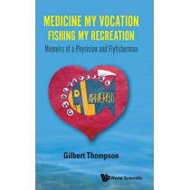 Medicine My Vocation, Fishing My Recreation: Memoirs Of A Physician And Flyfisherman by Gilbert R Thompson, 9781786348111