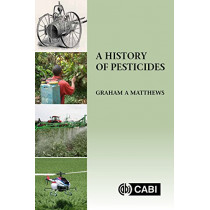 A History of Pesticides by Graham Matthews, 9781786394873