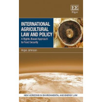 International Agricultural Law and Policy: A Rights-Based Approach to Food Security by Hope Johnson, 9781786439444