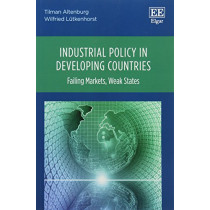 Industrial Policy in Developing Countries: Failing Markets, Weak States by Tilman Altenburg, 9781786439833