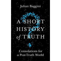 A Short History of Truth: Consolations for a Post-Truth World by Julian Baggini, 9781786488893