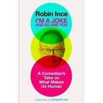 I'm a Joke and So Are You: Reflections on Humour and Humanity by Robin Ince, 9781786492586
