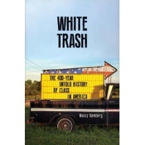 White Trash: The 400-Year Untold History of Class in America by Nancy Isenberg, 9781786493002