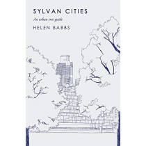 Sylvan Cities: An Urban Tree Guide by Helen Babbs, 9781786493644