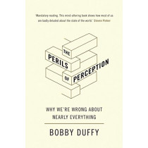 The Perils of Perception: Why We're Wrong About Nearly Everything by Bobby Duffy, 9781786494566
