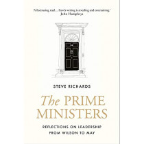 The Prime Ministers: Reflections on Leadership from Wilson to May by Steve Richards, 9781786495877
