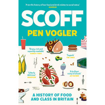 Scoff: A History of Food and Class in Britain by Pen Vogler, 9781786496492