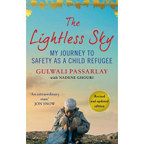 The Lightless Sky: My Journey to Safety as a Child Refugee by Gulwali Passarlay, 9781786497154