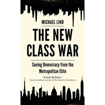 The New Class War: Saving Democracy from the Metropolitan Elite by Michael Lind, 9781786499554