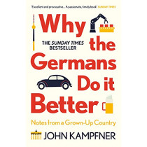 Why the Germans Do it Better: Notes from a Grown-Up Country by John Kampfner, 9781786499783