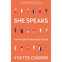 She Speaks: Women's Speeches That Changed the World, from Boudica to Greta by Yvette Cooper, 9781786499929
