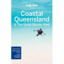 Lonely Planet Coastal Queensland & the Great Barrier Reef by Lonely Planet, 9781786571557