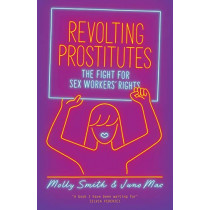 Revolting Prostitutes: The Fight for Sex Workers' Rights by Juno Mac, 9781786633613
