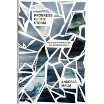 The Progress of This Storm: On Society and Nature in a Warming World by Andreas Malm, 9781786634153