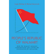 People's Republic of Walmart: How the World's Biggest Corporations are Laying the Foundation for Socialism by Leigh Philips, 9781786635167