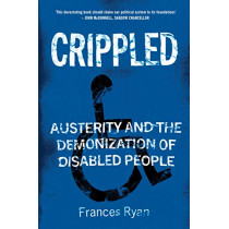 Crippled: Austerity and the Demonization of Disabled People by Frances Ryan, 9781786637888