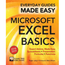 Microsoft Excel Basics (2018 Edition): Expert Advice, Made Easy by Roger Laing, 9781786648099