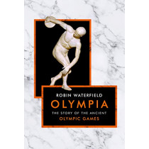 Olympia: The Story of the Ancient Olympic Games by Robin Waterfield, 9781786691910
