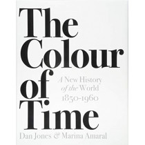 The Colour of Time: A New History of the World, 1850-1960 by Dan Jones, 9781786692689