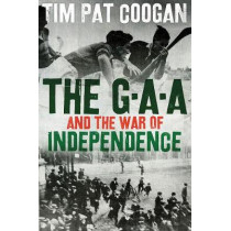 The GAA and the War of Independence by Tim Pat Coogan, 9781786697035