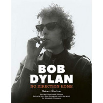 Bob Dylan: No Direction Home (Illustrated edition) by Robert Shelton, 9781786750907