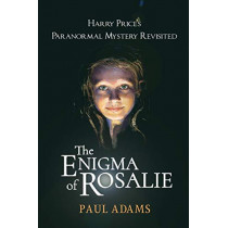 The Enigma of Rosalie: Harry Price's Paranormal Mystery Revisited by Paul Adams, 9781786770134